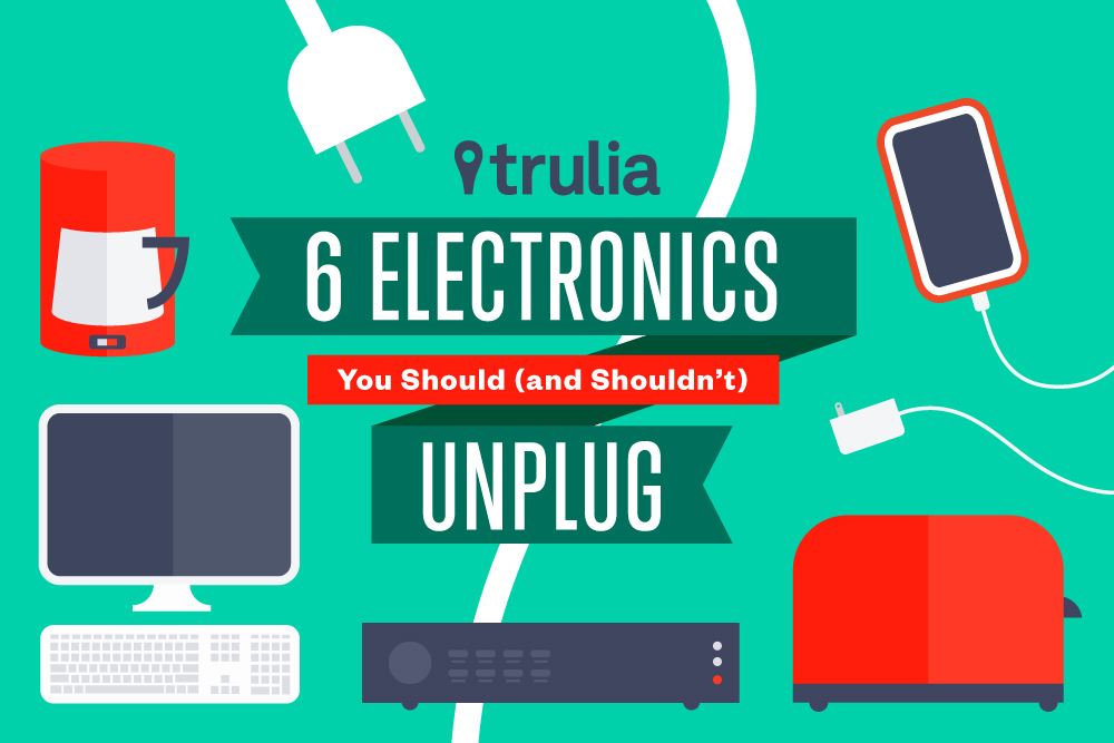6 Electronics You Should And Shouldn T Unplug Trulia S